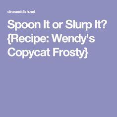 Spoon It or Slurp It? {Recipe: Wendy's Copycat Frosty}