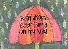 rain drops keep falling on my head - b. j. thomas...cute!
