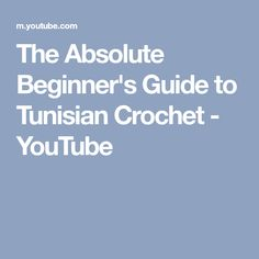 The Absolute Beginner's Guide to Tunisian Crochet - YouTube