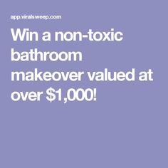 Win a non-toxic bathroom makeover valued at over $1,000!