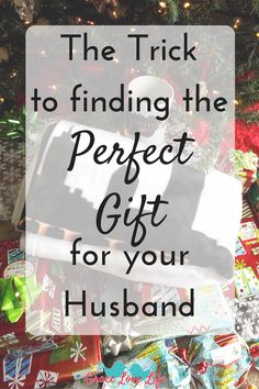 The trick to finding the perfect Christmas gift for your husband.