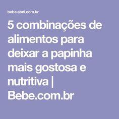 5 combinações de alimentos para deixar a papinha mais gostosa e nutritiva | Bebe.com.br