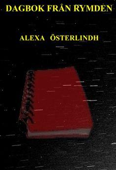 Dagbok från rymden av Alexa  Österlindh - https://www.vulkanmedia.se/butik/bocker/dagbok-fran-rymden-av-alexa-osterlindh/