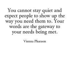 """""""You cannot stay quiet..."""" As much as we'd like people to study us and learn our likes and dislikes they aren't mind readers. It makes life easier for you and them if you come right on out with it! Save yourself the headache and speak up for yourself. You got this."""