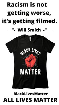 """""""Racism is not getting worse, it's getting filmed."""" — Will Smith __ __ Black Lives Matter merchandise, t-shirts, apparel. ALL LIVES MATER Film Will Smith, Black Lives Matter Quotes, Mens Tops, T Shirt, Life, Women, Supreme T Shirt, Tee Shirt, Tee"""