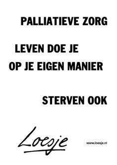dag van de palliatieve zorg - Google zoeken Leiden, Daddy Quotes, Respect Quotes, Word 3, Nursing Jobs, Beautiful Words, Strong Women, Of My Life, Hart