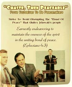 """""""Chaste, Then Peaceable"""" Prove Yourselves To Be Peacemakers // Strive To Avoid Disrupting The """"Bond Of  Peace"""" That Unites Jehovah's people//  Earnestly endeavoring to maintain  the oneness of the spirit in the  uniting bond of peace. (Ephesians 4:3)"""