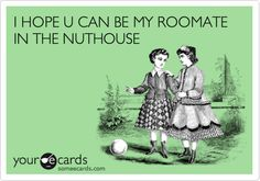 Hope you can be my roomate.