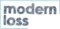 Modern Loss - Modern Loss is a place to share the unspeakably taboo, unbelievably hilarious, and unexpectedly beautiful terrain of navigating your life after a death. Beginners welcome.