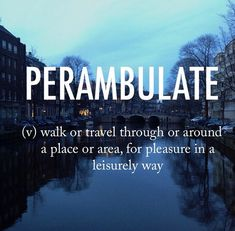 Perambulate.  v. walk or travel through or around a place or area, for pleasure…