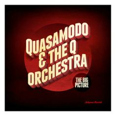 Quasamodo & The Q Orchestra - The Big Picture (2014)