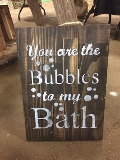 You are the bubbles to my bath.