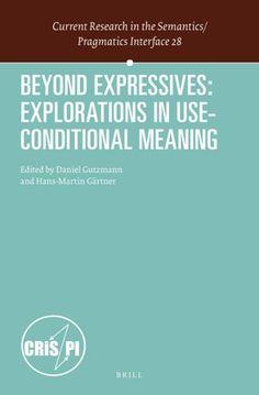 Beyond expressives : explorations in use-conditional meaning / edited by Daniel Gutzmann, Hans-Martin Gartner - Leiden ; Boston : Brill, cop. 2013