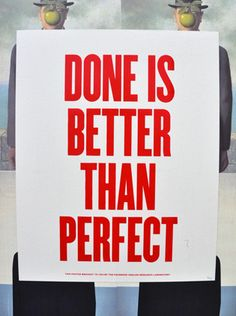 Done = Results.   Perfect = An excuse to Procrastinate.