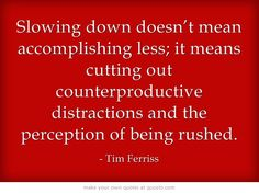 Slowing down doesn't mean accomplishing less...