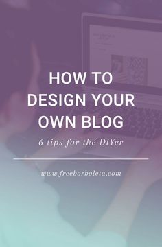 How To Design Your Blog - 6 Tips for the DIYer