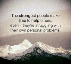 GOD I pray you make me strong so that I can lift others up in the midst of my own struggles...