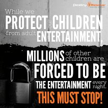 Millions of children are used for adult entertainment every night! It must stop!