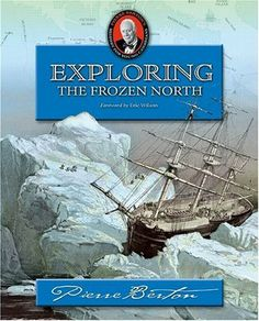 Exploring the Frozen North: Pierre Berton's History for Young Canadians by Pierre Berton. $13.22. Series - Pierre Berton's History for Young Canadians. Publisher: Fifth House Books; 1 edition (February 16, 2006). Reading level: Ages 13 and up