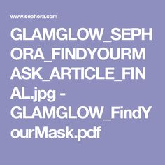 GLAMGLOW_SEPHORA_FINDYOURMASK_ARTICLE_FINAL.jpg - GLAMGLOW_FindYourMask.pdf