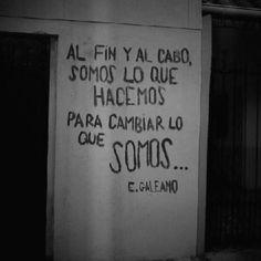 Somos o que fazemos para mudar o que somos - Eduardo Galeano