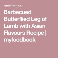 Barbecued Butterflied Leg of Lamb with Asian Flavours Recipe Bbq Lamb, Marinated Lamb, Refrigerator, Barbecue, Asian, Legs, Recipes, Barbecue Pit