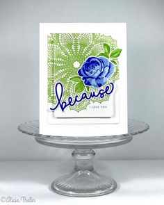 Because i Love You Why I Love Him, Because I Love You, Concord And 9th, Simon Says Stamp, Close To My Heart, Love Messages, Flower Cards, Greeting Cards Handmade, Blue Flowers