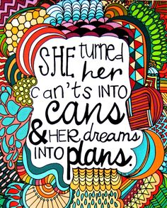 She turned her can'ts into cans & her dreams into plans