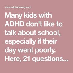 Many kids with ADHD don't like to talk about school, especially if their day went poorly. Here, 21 questions parents can ask to encourage better communication and open, honest dialogue with their child.