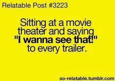 Relatablepost yeah... And then I get to the actual movie but all I can think about are the trailers to other movies