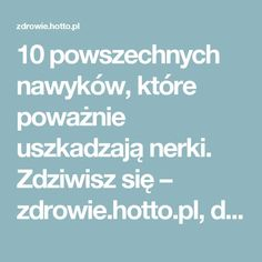 10 powszechnych nawyków, które poważnie uszkadzają nerki. Zdziwisz się – zdrowie.hotto.pl, domowe sposoby popularne w necie