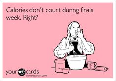 Calories don't count during finals week. Right? | College Ecard | someecards.com