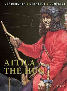 Attila the Hun: Leadership, Strategy, Conflict