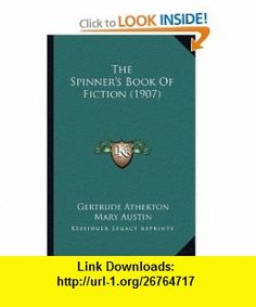The Spinners Book Of Fiction (1907) (9781163984956) Gertrude Atherton, Mary Austin, Jack London , ISBN-10: 1163984957  , ISBN-13: 978-1163984956 ,  , tutorials , pdf , ebook , torrent , downloads , rapidshare , filesonic , hotfile , megaupload , fileserve