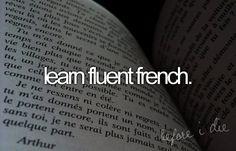 J'espere bien que j'apprendrai parler français couramment dans l'avenir!