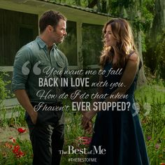 """""""You want me to fall back in love with you. How do I do that when I haven't ever stopped?"""" - #TheBestofMe"""