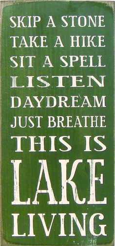 Country Marketplace - Skip a stone take a hike sit a spell listen daydream just breathe this is lake living, $22.00 (http://www.countrymarketplaces.com/skip-a-stone-take-a-hike-sit-a-spell-listen-daydream-just-breathe-this-is-lake-living/)