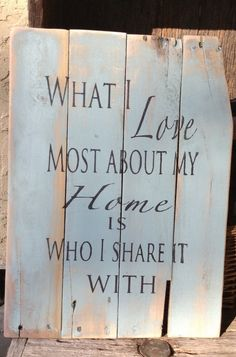 What I love most about my Home is who I share it with, Pallet Art, Primitive Wooden Signs