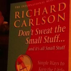 Don't Sweat the Small Stuff.... and it's all Small Stuff