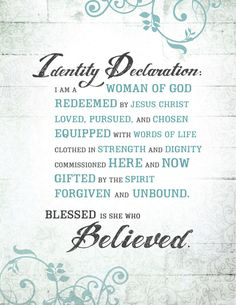 Sisters in Christ Jesus, I would like to share with you this wonderful declaration of our identity in God,  written by Beth Moore.  May it bless you, as it did my heart when she shared during the L...