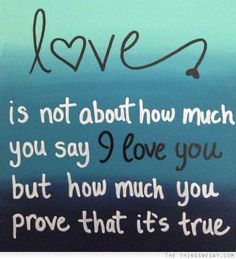 Love is not how much you say love love quotes quotes quote love quote true love
