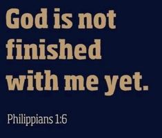 God is not finished with me