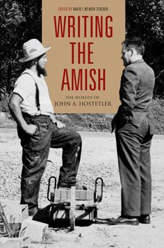 WRITING THE AMISH: THE WORLDS OF JOHN A. HOSTETLER Edited by David L. Weaver-Zercher: http://www.psupress.org/books/titles/0-271-02686-3.html
