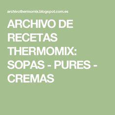ARCHIVO DE RECETAS THERMOMIX: SOPAS - PURES - CREMAS Filing Cabinets, Computer File, Food
