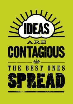 Ideas are contagious - the best ones are spread. #entrepreneur #entrepreneurship