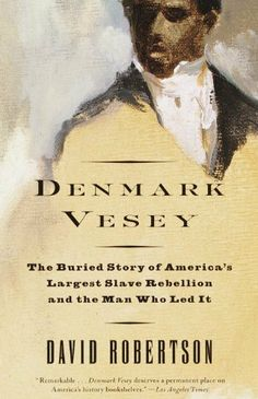 Denmark Vesey: The Buried Story of America's Largest Slave Rebellion and the Man Who Led It by David M. Robertson, http://www.amazon.com/dp/B002RLBKKY/ref=cm_sw_r_pi_dp_EVE2qb16NVPD7