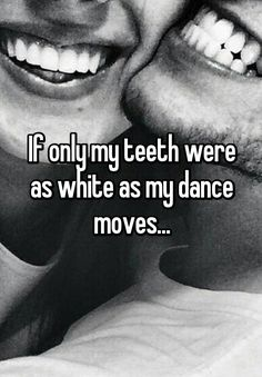 """""""If+only+my+teeth+were+as+white+as+my+dance+moves..."""" Blessed Smile Dentistry of Yorba Linda"""