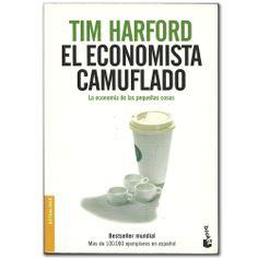 Libro El economista camuflado  -  Tim Harford - Grupo Planeta  http://www.librosyeditores.com/tiendalemoine/3511-el-economista-camuflado-la-economia-de-las-pequenas-cosas-9788484605362.html  Editores y distribuidores