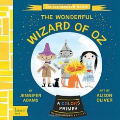 THE WONDERFUL WIZARD OF OZ: A BabyLit® Colors Primer. BABY BOARD BOOKS FOR BRILLIANT BABIES!