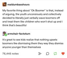 Dismissing boomers is justice for everyone they've automatically waved off for being young Tumblr Stuff, My Tumblr, Tumblr Posts, Tumblr Funny, Dankest Memes, Funny Memes, Hilarious, Ok Boomer, Faith In Humanity